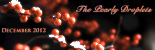 The Pearly Droplets ~ December 2012